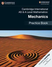 Cambridge International AS & A Level Mathematics: Mechanics Practice Book  9781108464024